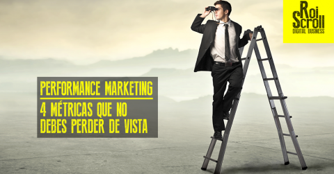 Performance Marketing: 4 métricas que no debes perder de vista
