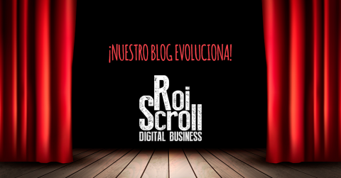 Nuestro blog evoluciona: nueva estrategia de blogging en Roi Scroll