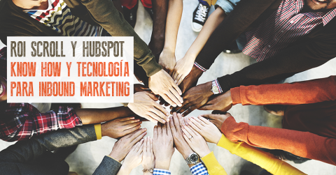 Roi Scroll y HubSpot: Know How y Tecnología para Inbound Marketing